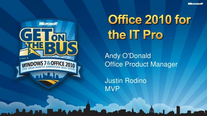 Office 2010 for the IT Pro<br />Andy O'DonaldOffice Product Manager<br />Justin Rodino<br />MVP<br />