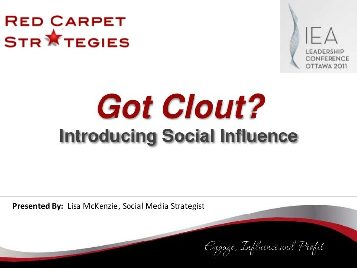 Got Clout?  Social Influence for the International Executives Association Leadership Conference Ottawa Sept 2011