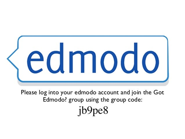 Please log into your edmodo account and join the Got         Edmodo? group using the group code:                    jb9pe8