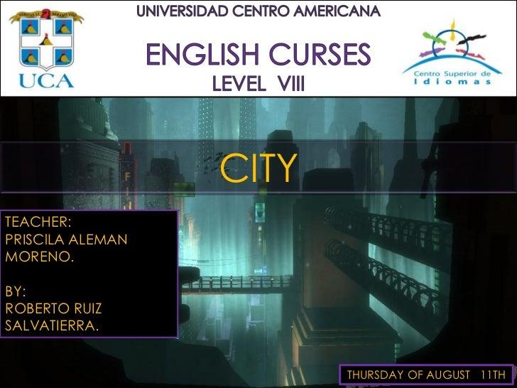 CITYTEACHER:PRISClLA ALEMANMORENO.BY:ROBERTO RUIZSALVATIERRA.                         THURSDAY OF AUGUST 11TH