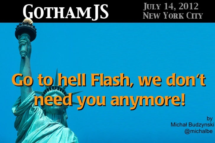 Go to hell Flash, we don't need you anymore! GothamJs