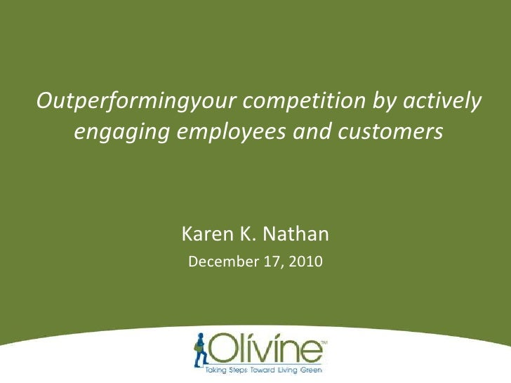 Outperformingyour competition by actively engaging employees and customers<br />Karen K. Nathan<br />December 17, 2010<br />
