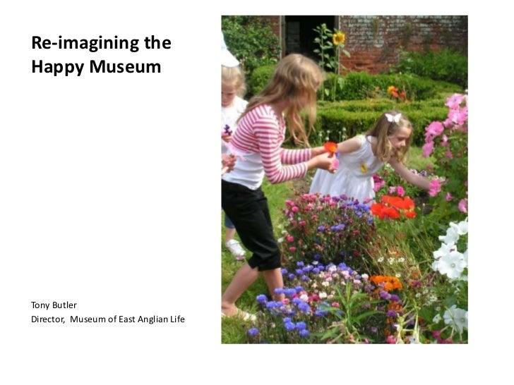 Re-imagining theHappy MuseumTony ButlerDirector, Museum of East Anglian Life