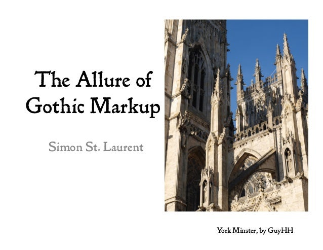 The Allure of Gothic Markup Simon St. Laurent York Minster, by GuyHH