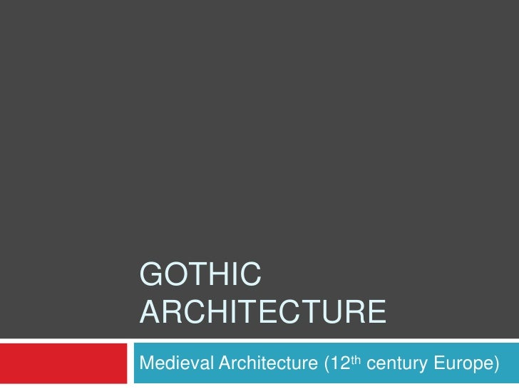 GOTHICARCHITECTUREMedieval Architecture (12th century Europe)