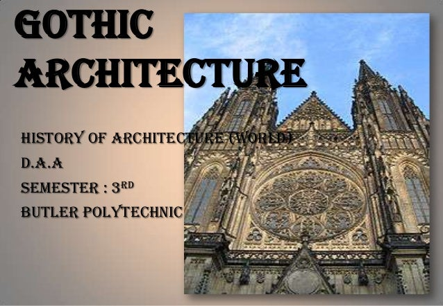 Gothic Architecture History of Architecture (World) D.A.A Semester : 3rd Butler Polytechnic
