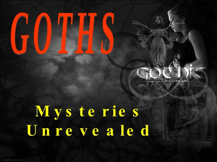 GOTHS Mysteries Unrevealed