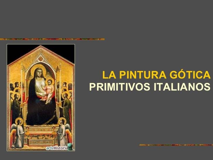 LA PINTURA GÓTICAPRIMITIVOS ITALIANOS