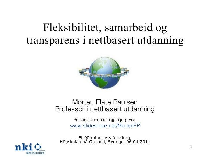 Fleksibilitet, samarbeid og transparens i nettbasert utdanning Morten Flate Paulsen Professor i nettbasert utdanning Prese...