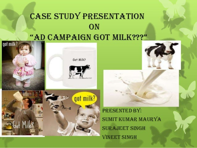 "CASE STUDY PRESENTATION            ON""ad caMPaigN gOT MiLK???""               PRESENTED BY:               Sumit kumar maury..."