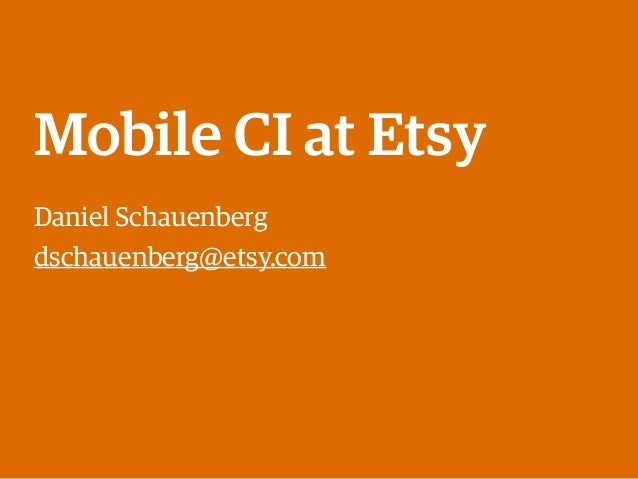 Mobile CI at Etsy Daniel Schauenberg dschauenberg@etsy.com