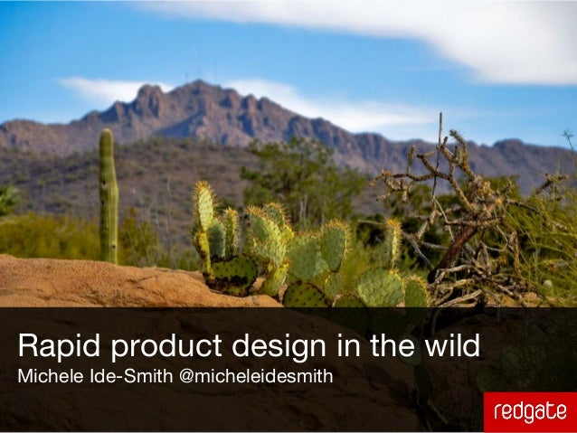 Rapid product design in the wildMichele Ide-Smith @micheleidesmith