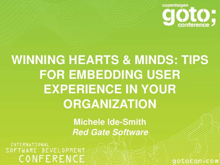 WINNING HEARTS & MINDS: TIPS    FOR EMBEDDING USER     EXPERIENCE IN YOUR       ORGANIZATION        Michele Ide-Smith     ...
