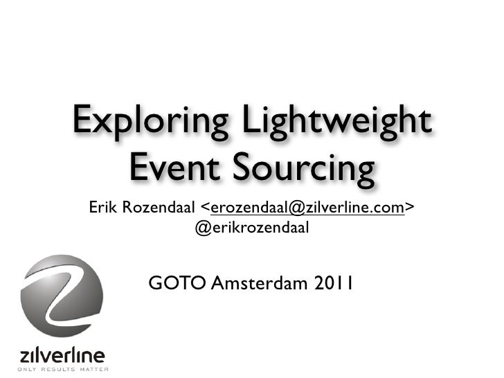 Exploring Lightweight   Event SourcingErik Rozendaal <erozendaal@zilverline.com>              @erikrozendaal       GOTO Am...