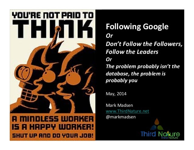 Copyright  Third  Nature,  Inc.   Following  Google   Or   Don't  Follow  the  Followers,   Follow ...
