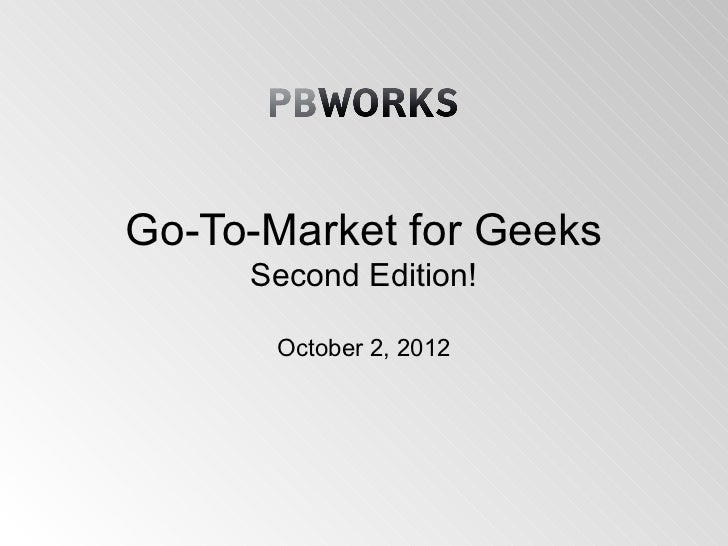 Go-To-Market for Geeks     Second Edition!      October 2, 2012