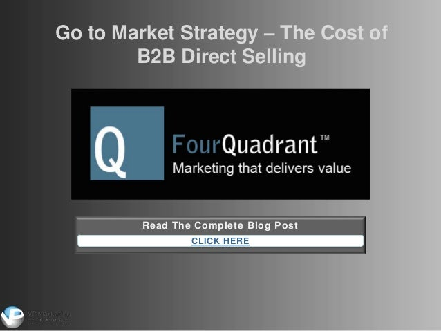 Read The Complete Blog Post CLICK HERE Go to Market Strategy – The Cost of B2B Direct Selling