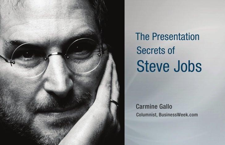 The Presentation Secrets of Steve Jobs  Carmine Gallo Columnist, BusinessWeek.com