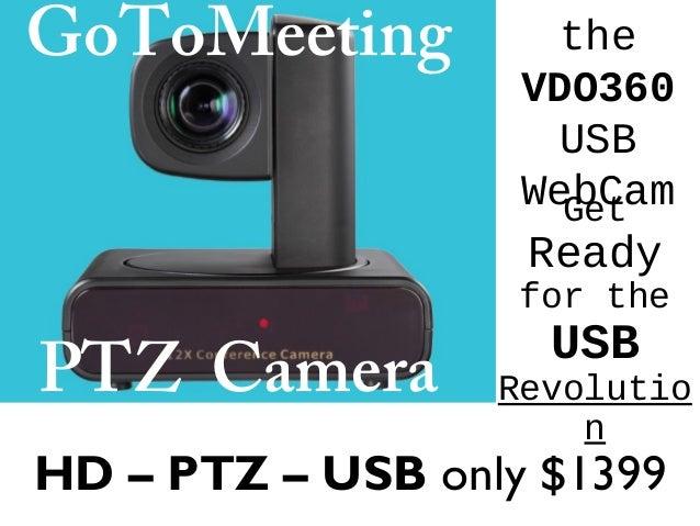 the VDO360 USB WebCam HD – PTZ – USB only $1399 Get Ready for the USB Revolutio n GoToMeeting PTZ Camera