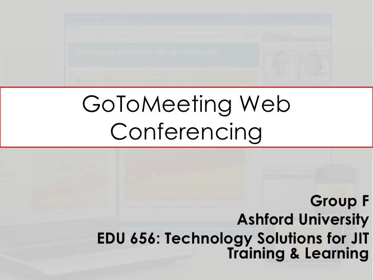 GoToMeeting Web  Conferencing                             Group F                   Ashford University EDU 656: Technology...
