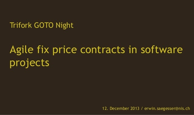 Trifork GOTO Night  Agile fix price contracts in software projects  12. December 2013 / erwin.saegesser@nis.ch
