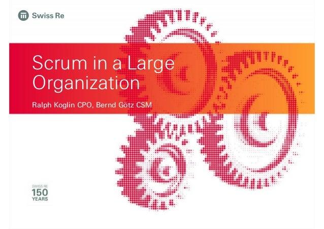 Scrum in a Large Organization Ralph Koglin CPO, Bernd Götz CSM