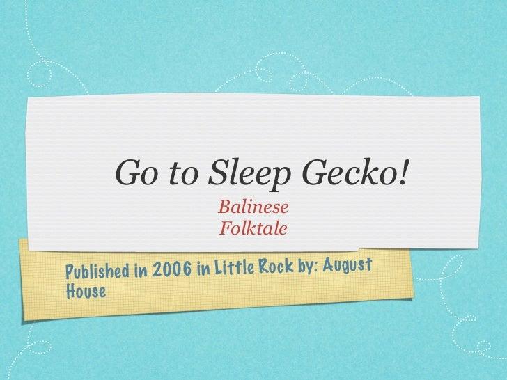 Go to sleep gecko