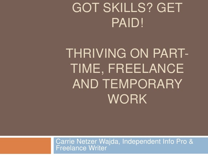 Got Skills? Get Paid!Thriving ON part-time, Freelance and Temporary work<br />Carrie Netzer Wajda, Independent Info Pro & ...