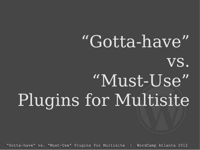 """""""Gotta-have"""" vs. """"Must-Use"""" Plugins for Multisite"""