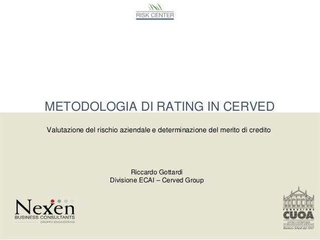 METODOLOGIA DI RATING IN CERVEDGROUPValutazione del rischio aziendale e determinazione del merito di creditoRiccardo Gotta...