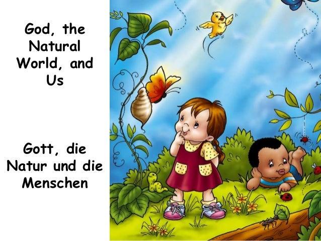 God, the Natural World, and Us Gott, die Natur und die Menschen