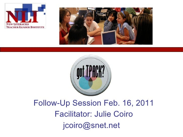 Follow-Up Session Feb. 16, 2011 Facilitator: Julie Coiro [email_address]