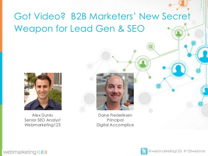 Got Video? B2B Marketers' New SecretWeapon for Lead Gen & SEO     Alex Dunks         Dane Frederiksen  Senior SEO Analyst ...