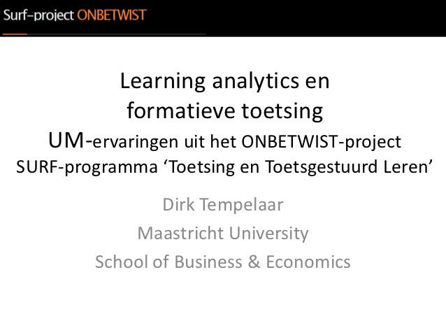 Learning analytics en            formatieve toetsing   UM-ervaringen uit het ONBETWIST-projectSURF-programma 'Toetsing en ...