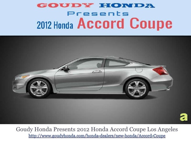 2012 Honda Accord Coupe Los Angeles - High Performance Vehicle from Goudy HOnda, your most preferred LA