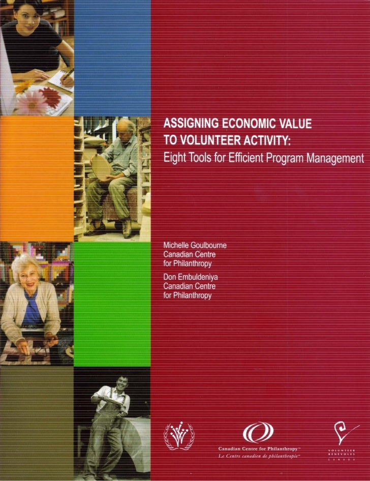 ASSIGNING ECONOMIC VALUETO VOLUNTEER ACTIVITY:Eight Tools for Efficient Program ManagementMichelle GoulbourneCanadian Cent...
