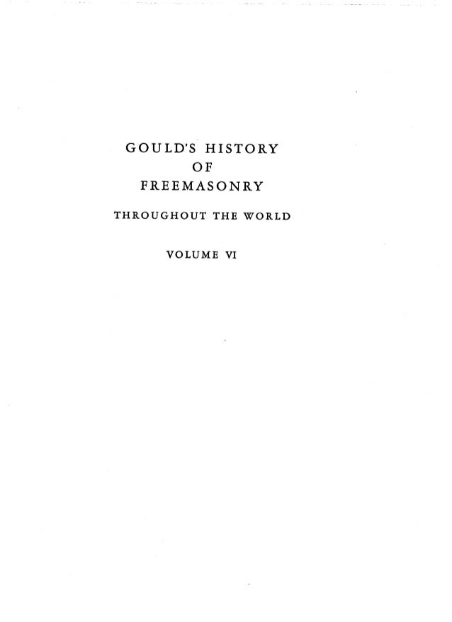 GOULD'S HISTORY OF FREEMASONRY THROUGHOUT THE WORLD VOLUME VI