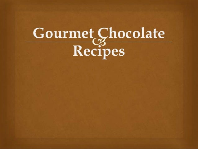 Gourmet Chocolate           Recipes
