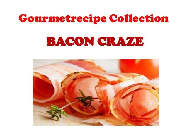 Gourmetrecipe collection bacon craze