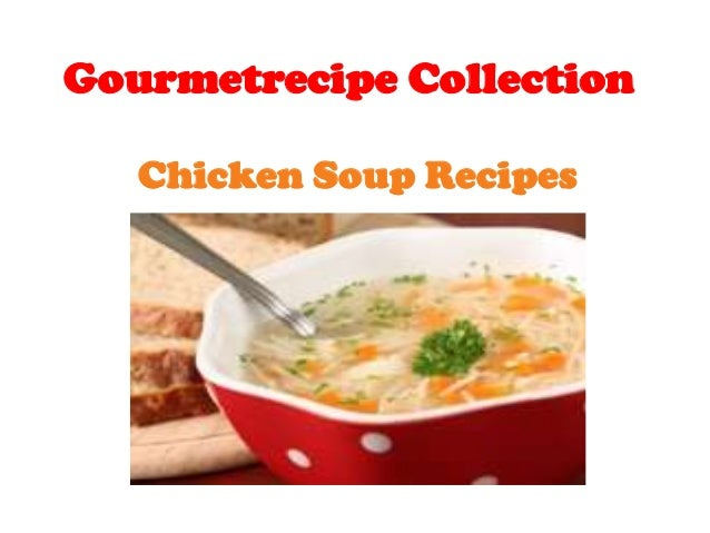 Gourmetrecipe collection chicken soup recipes