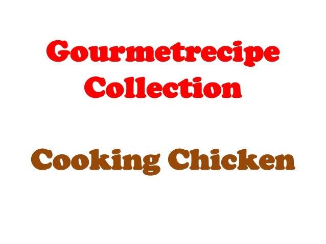 Gourmetrecipe collection cooking chicken
