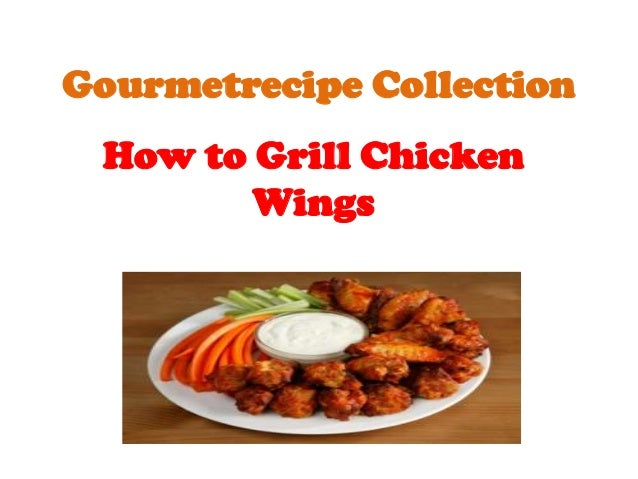 Gourmetrecipe Collection How to Grill Chicken        Wings