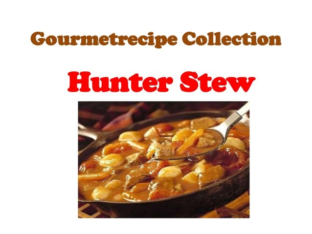 Gourmetrecipe Collection   Hunter Stew