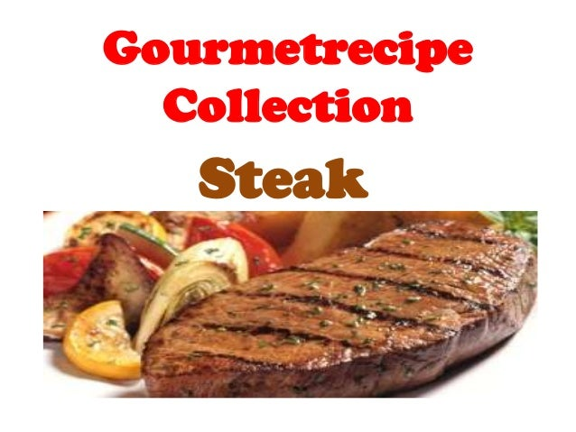 Gourmetrecipe  Collection   Steak