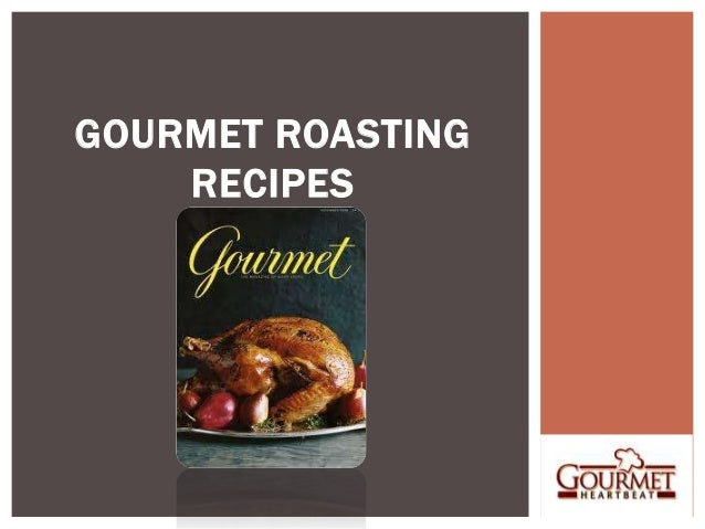 GOURMET ROASTING    RECIPES