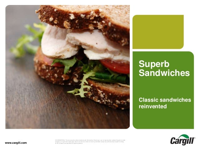 © 2013 Cargill, Incorporated. All rights reserved.Gourmet Sandwiches-June 2014CONFIDENTIAL. This document contains trade s...