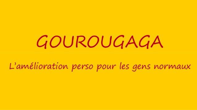 GOUROUGAGA L'amélioration perso pour les gens normaux