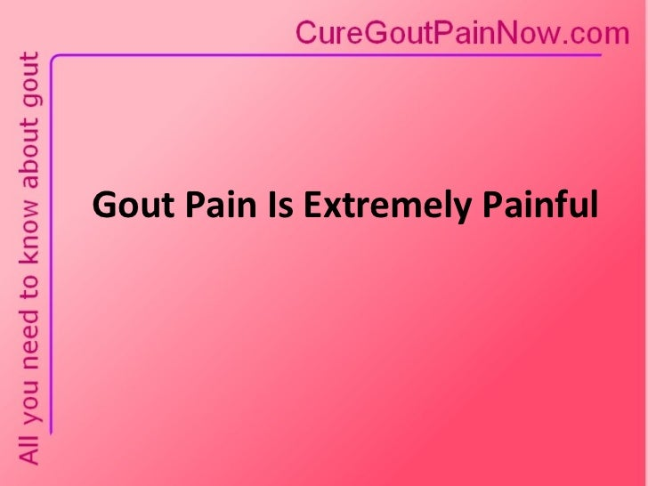 Gout Pain Is Extremely Painful