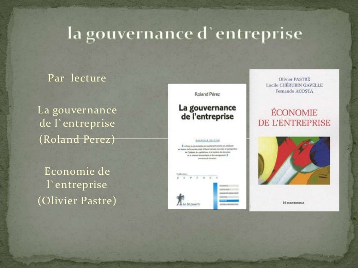 la gouvernance d`entreprise<br />Par  lecture<br />La gouvernance de l`entreprise<br />(Roland Perez)<br />Economie de l`e...