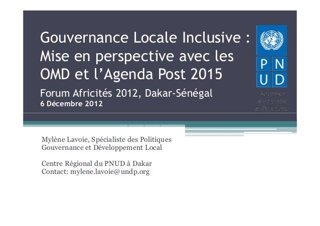 Gouvernance Locale Inclusive :Mise en perspective avec lesOMD et l'Agenda Post 2015Forum Africités 2012, Dakar-Sénégal6 Dé...